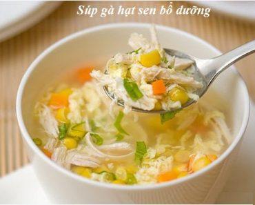 Cách nấu súp gà hạt sen cho bé ngon và bổ nhất ngay tại nhà hình 1